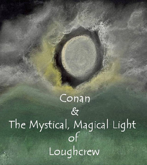 Conan and the Mystical, Magical Light of Loughcrew